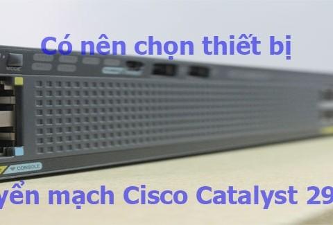 Có nên chọn thiết bị chuyển mạch Cisco Catalyst 2960?