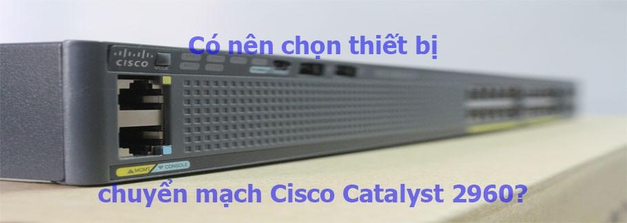Có nên chọn thiết bị chuyển mạch Cisco catalyst 2960 ethernet?