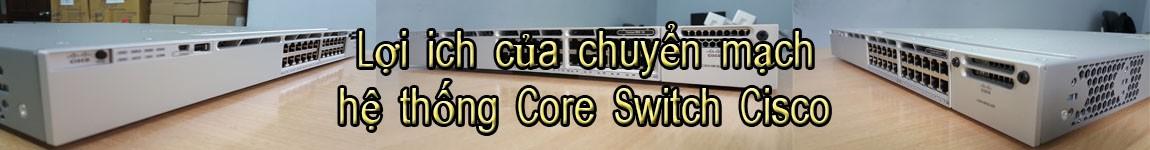 Lợi ích của chuyển mạch hệ thống Core Switch Cisco