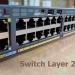 Switch layer 2 là gì? nguyên lý hoạt động và chức năng của switch layer 2